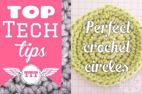 Top tech tips - perfect crochet circles